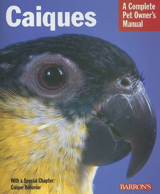 Caiques - Complete Pet Owner's Manual (Paperback)
