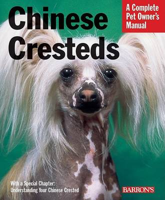 Chinese Cresteds - A Complete Pet Owner's Manual (Paperback)