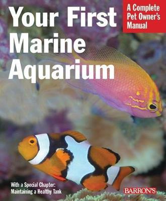 Your First Marine Aquarium - Complete Pet Owner's Manuals (Paperback)