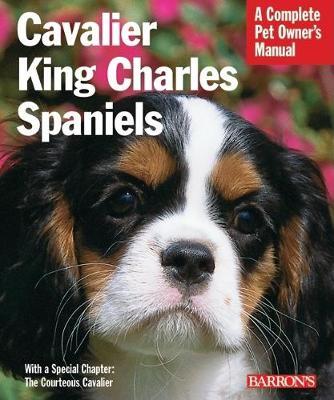 Cavalier King Charles Spaniels - Complete Pet Owner's Manual (Paperback)