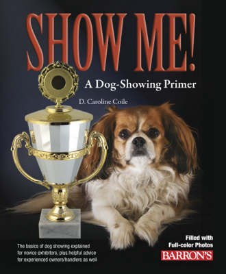Show Me! A Dog Showing Primer (Paperback)