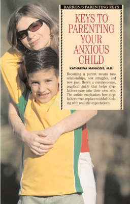 Keys to Parenting Your Anxious Child - Barron's Parenting Keys (Paperback)