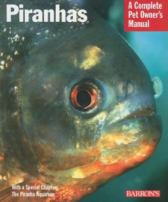 Piranhas - Complete Pet Owner's Manual (Paperback)
