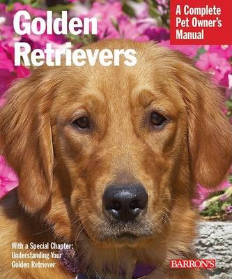 Golden Retrievers: A Complete Pet Owner's Manual - Pet Owner's Manuals (Paperback)