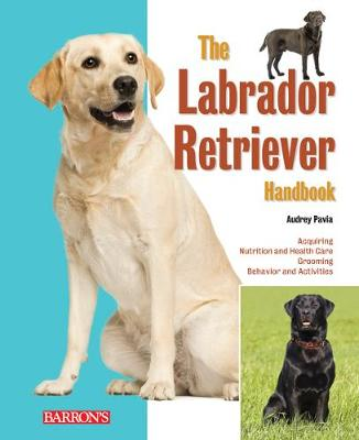 Labrador Retrievers Pet Owner's Manual - Barron's Dog Bibles (Paperback)