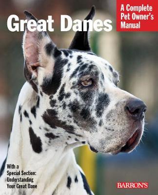 Great Danes: A Complete Pet Owner's Manual - Barron's Dog Bibles (Paperback)
