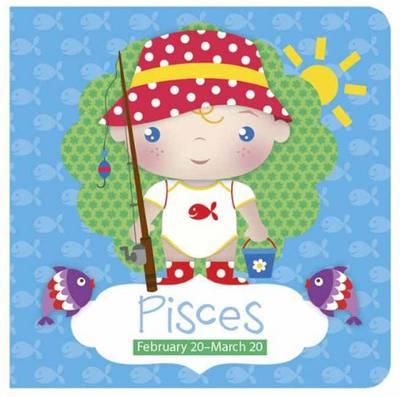 Pisces: February 20-March 20 - Zodiac Sign Books (Board book)