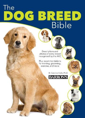 The Dog Breed Bible - Dog Bibles (Hardback)
