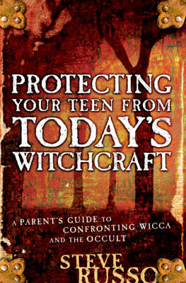 Protecting Your Teen from Today's Witchcraft: A Parent's Guide to Confronting Wicca and the Occult (Hardback)