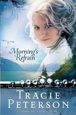Morning's Refrain - Song of Alaska Bk. 2 (Paperback)