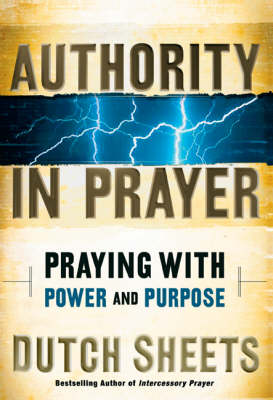 Authority in Prayer: Praying with Power and Purpose (Hardback)