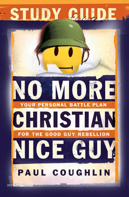 No More Christian Nice Guy Study Guide: Your Personal Battle Plan for the Good Guy Rebellion (Paperback)