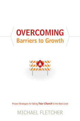 Overcoming Barriers to Growth: Proven Strategies for Taking Your Church to the Next Level (Hardback)