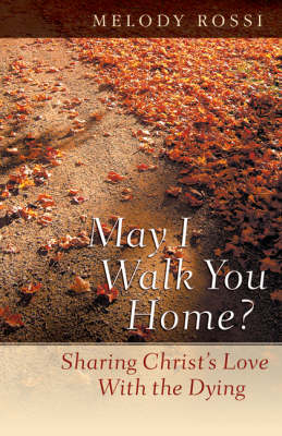 May I Walk You Home?: Sharing Christ's Love with the Dying (Paperback)