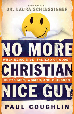 No More Christian Nice Guy: When Being Nice, Instead of Good, Hurts Men, Women and Children (Paperback)