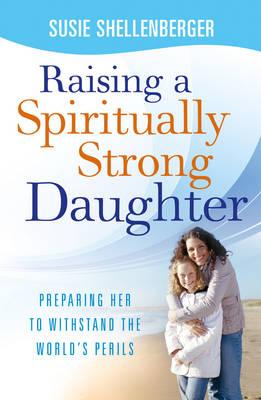 Raising a Spiritually Strong Daughter (Paperback)