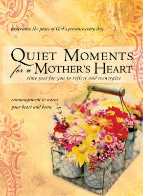 Quiet Moments for a Mother's Heart: Time for You to Reflect and Reenergize (Hardback)