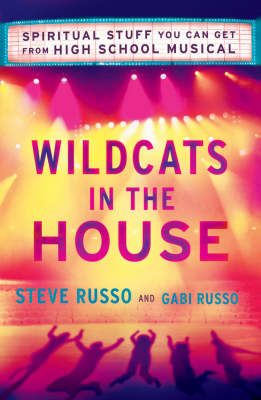"Wildcats in the House: The Heart and Soul of ""High School Musical"" (Paperback)"