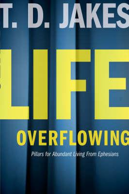 Life Overflowing: 6-in-1: Pillars for Abundant Living from Ephesians (Hardback)