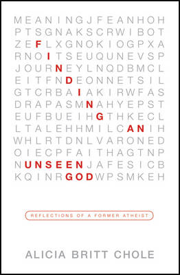 Finding an Unseen God: Reflections of a Former Atheist (Paperback)