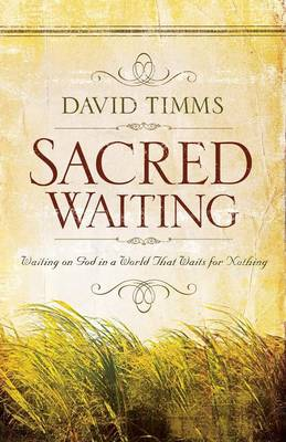 Sacred Waiting: Waiting on God in a World That Waits for Nothing (Paperback)