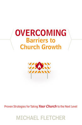 Overcoming Barriers to Church Growth: Proven Strategies for Taking Your Church to the Next Level (Paperback)