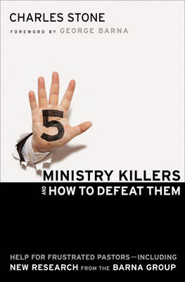 Five Ministry Killers and How to Defeat Them: Help for Frustrated Pastors - Including New Research from the Barna Group (Hardback)