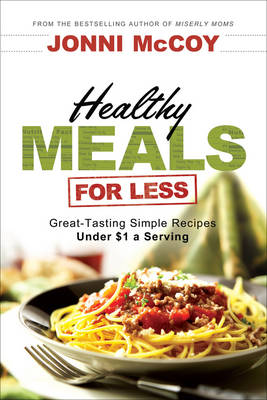 Healthy Meals for Less: Great-tasting Simple Recipes Under $1 a Serving (Paperback)