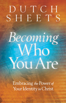 Becoming Who You Are: Embracing the Power of Your Identity in Christ (Paperback)