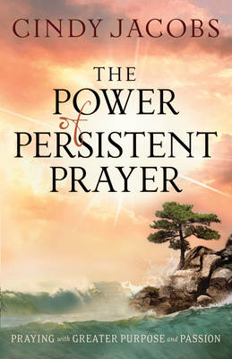 The Power of Persistent Prayer: Praying With Greater Purpose and Passion (Paperback)