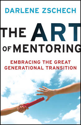 The Art of Mentoring: Embracing the Great Generational Transition (Paperback)