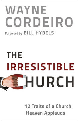 The Irresistible Church: 12 Traits of a Church Heaven Applauds (Paperback)