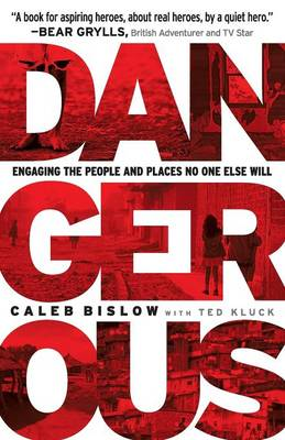 Dangerous: Engaging the People and Places No One Else Will (Paperback)