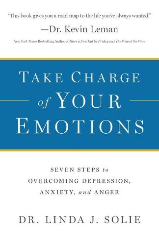 Take Charge of Your Emotions: Seven Steps to Overcoming Depression, Anxiety, and Anger (Paperback)