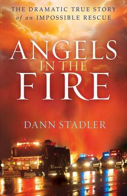 Angels in the Fire: The Dramatic True Story of an Impossible Rescue (Paperback)