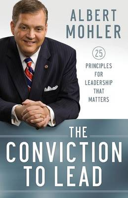 The Conviction to Lead: 25 Principles for Leadership That Matters (Paperback)