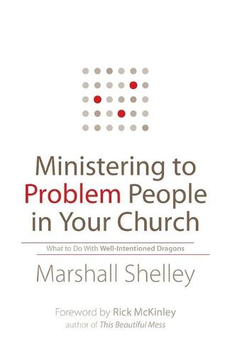 Ministering to Problem People in Your Church: What to Do With Well-Intentioned Dragons (Paperback)