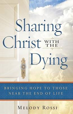 Sharing Christ With the Dying: Bringing Hope to Those Near the End of Life (Paperback)