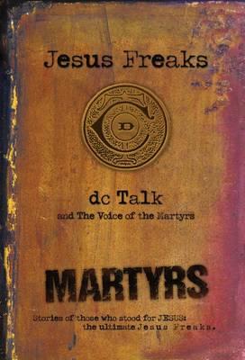 Jesus Freaks: Martyrs, Repackaged Ed.: Stories of Those Who Stood for Jesus: the Ultimate Jesus Freaks (Paperback)