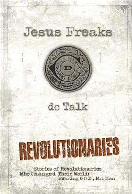 Jesus Freaks: Revolutionaries, Repackaged Ed.: Stories of Revolutionaries Who Changed Their World: Fearing God, Not Man (Paperback)