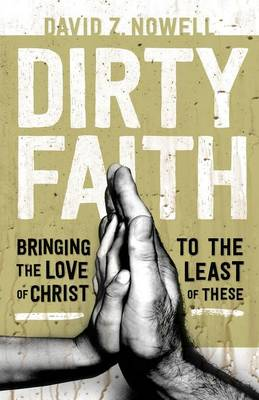 Dirty Faith: Bringing the Love of Christ to the Least of These (Paperback)