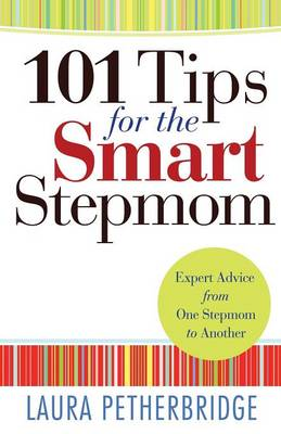 101 Tips for the Smart Stepmom: Expert Advice from One Stepmom to Another (Paperback)