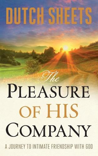 The Pleasure of His Company: A Journey to Intimate Friendship With God (Paperback)