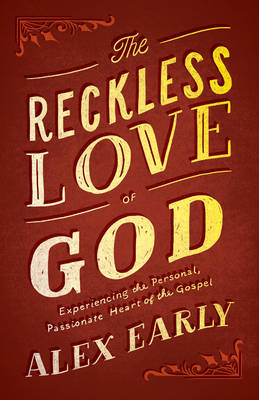 The Reckless Love of God: Experiencing the Personal, Passionate Heart of the Gospel (Paperback)
