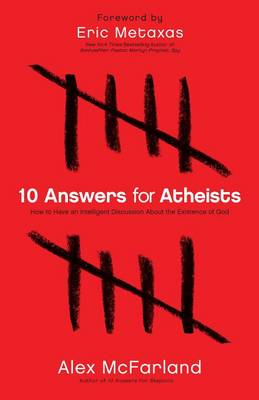 10 Answers for Atheists: How to Have an Intelligent Discussion about the Existence of God (Paperback)