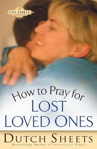 How to Pray for Lost Loved Ones - The Life Points Series (Paperback)