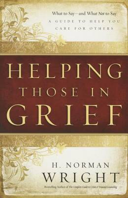 Helping Those in Grief: A Guide to Help You Care for Others (Paperback)