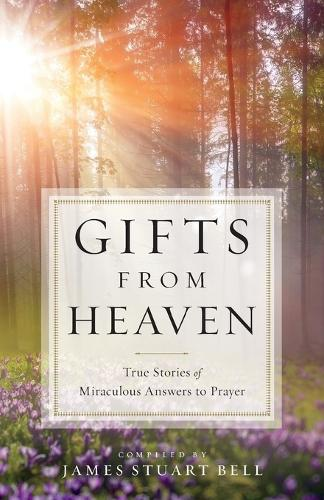 Gifts from Heaven: True Stories of Miraculous Answers to Prayer (Paperback)