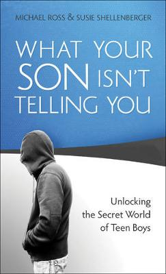 What Your Son Isn't Telling You: Unlocking the Secret World of Teen Boys (Paperback)