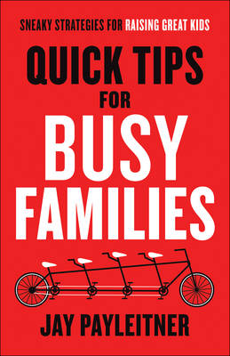 Quick Tips for Busy Families: Sneaky Strategies for Raising Great Kids (Paperback)